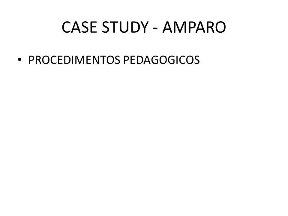 CASE STUDY - AMPARO PROCEDIMENTOS PEDAGOGICOS
