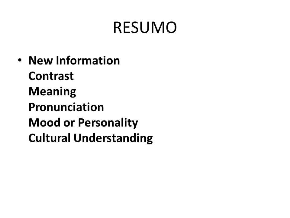RESUMO New Information Contrast Meaning Pronunciation Mood or Personality Cultural Understanding