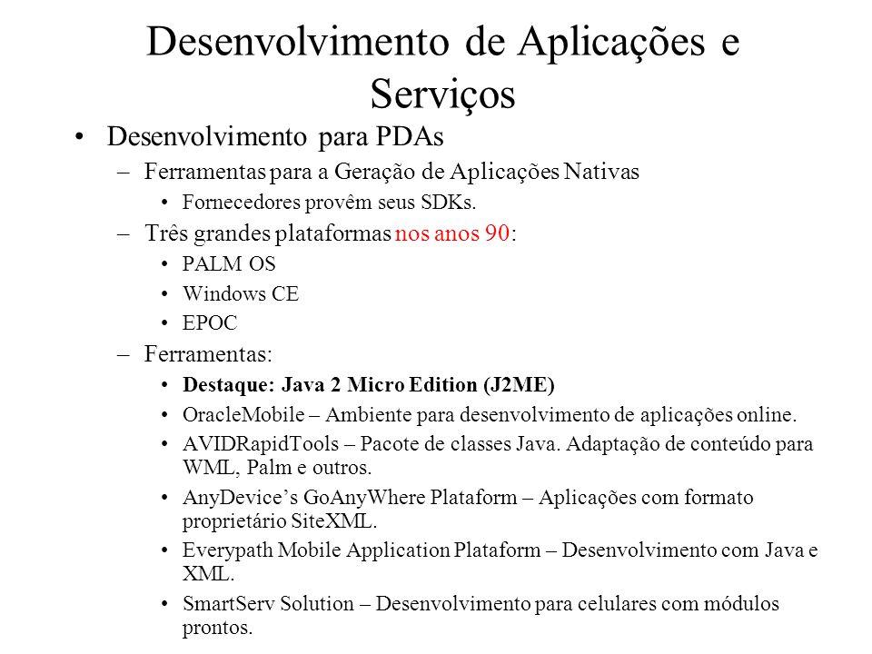 Desenvolvimento de Aplicações e Serviços Desenvolvimento para PDAs –Ferramentas para a Geração de Aplicações Nativas Fornecedores provêm seus SDKs. –T