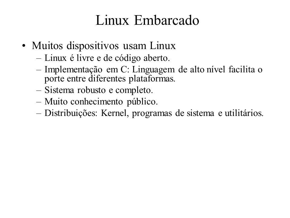 Muitos dispositivos usam Linux –Linux é livre e de código aberto. –Implementação em C: Linguagem de alto nível facilita o porte entre diferentes plata
