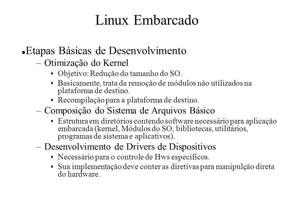Linux Embarcado Etapas Básicas de Desenvolvimento –Otimização do Kernel Objetivo: Redução do tamanho do SO. Basicamente, trata da remoção de módulos n