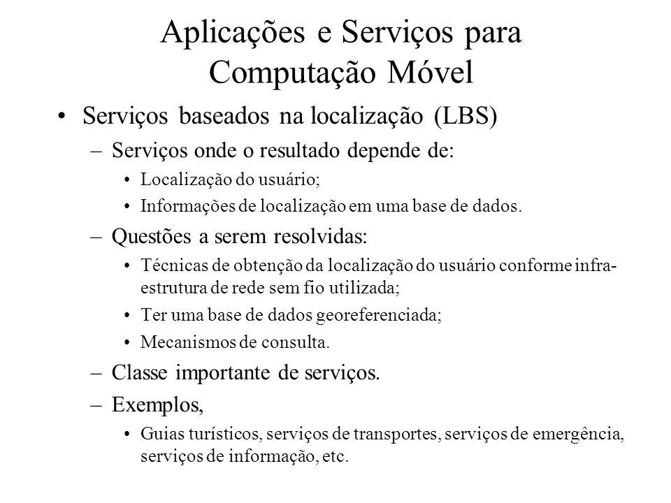 Aplicações e Serviços para Computação Móvel Serviços baseados na localização (LBS) –Serviços onde o resultado depende de: Localização do usuário; Inf