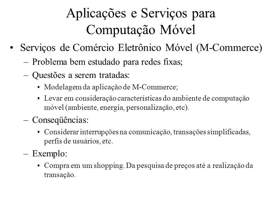 Aplicações e Serviços para Computação Móvel Serviços de Comércio Eletrônico Móvel (M-Commerce) –Problema bem estudado para redes fixas; –Questões a s