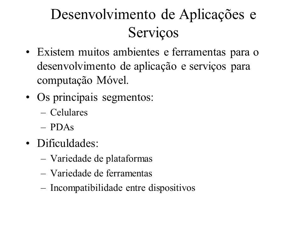 Existem muitos ambientes e ferramentas para o desenvolvimento de aplicação e serviços para computação Móvel. Os principais segmentos: –Celulares –PDAs