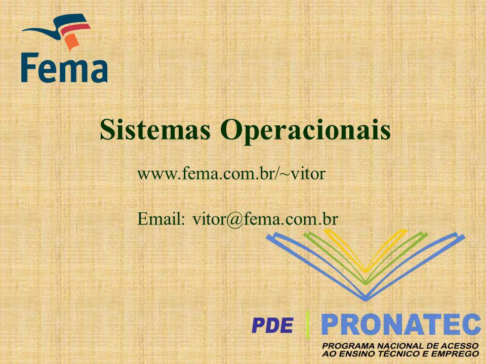Sistemas Operacionais www.fema.com.br/~vitor Email: vitor@fema.com.br