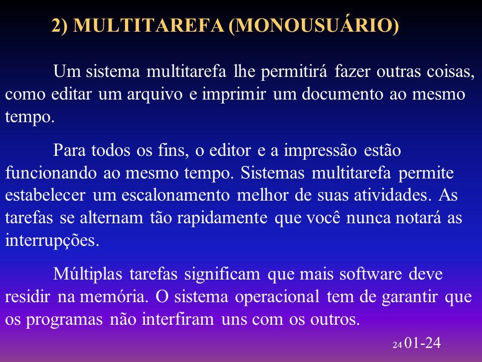 24 01-24 2) MULTITAREFA (MONOUSUÁRIO) Um sistema multitarefa lhe permitirá fazer outras coisas, como editar um arquivo e imprimir um documento ao mesm