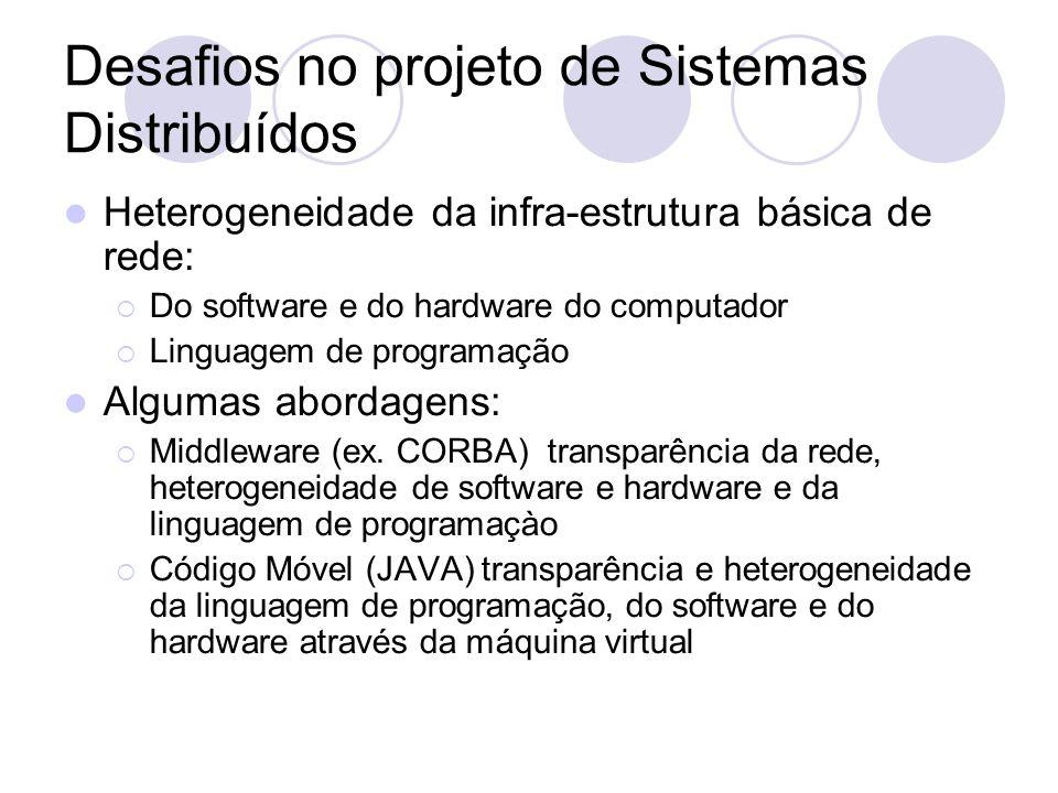 Desafios no projeto de Sistemas Distribuídos Heterogeneidade da infra-estrutura básica de rede:  Do software e do hardware do computador  Linguagem de programação Algumas abordagens:  Middleware (ex.