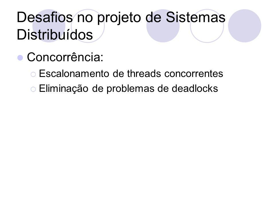 Desafios no projeto de Sistemas Distribuídos Concorrência:  Escalonamento de threads concorrentes  Eliminação de problemas de deadlocks
