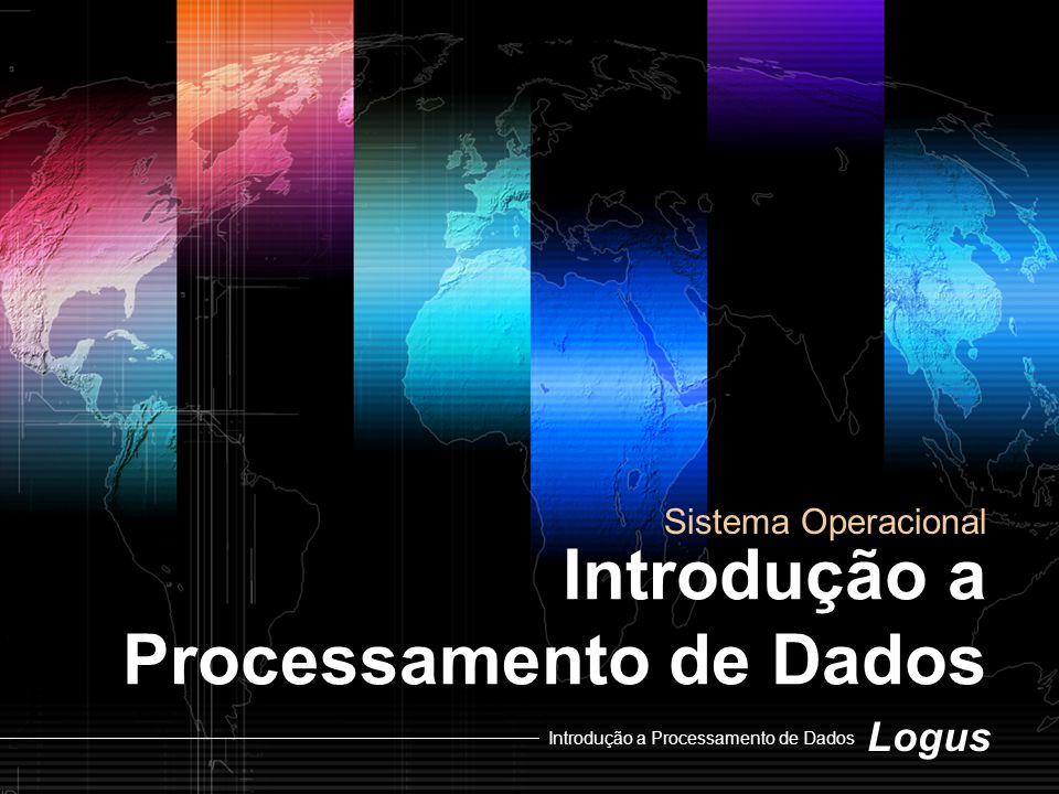 Logus Introdução a Processamento de Dados Sistema Operacional