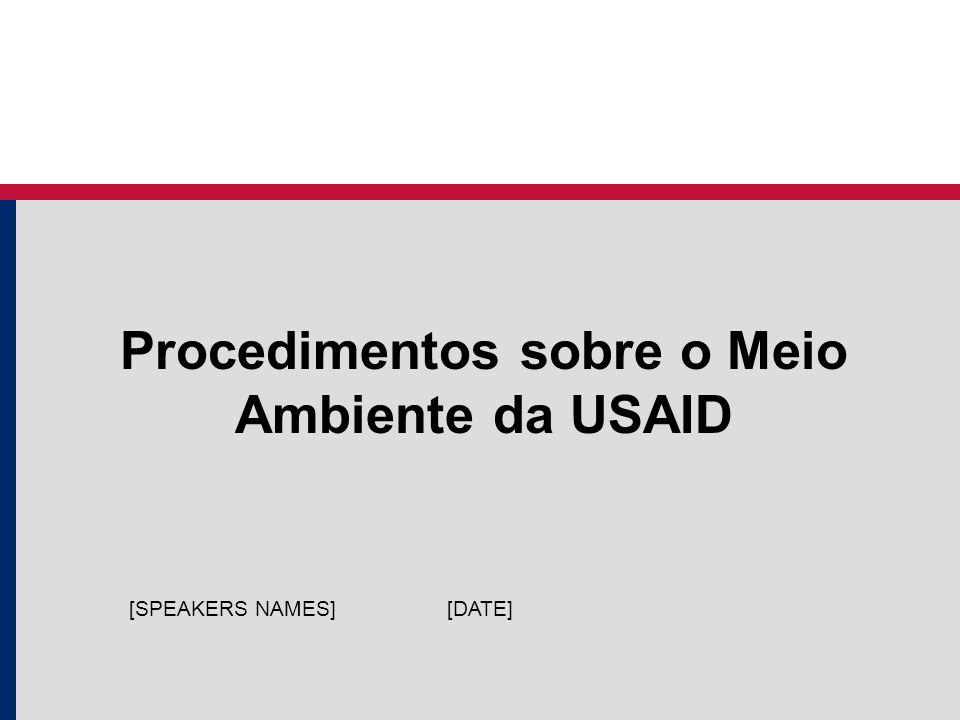 Procedimentos sobre o Meio Ambiente da USAID [DATE][SPEAKERS NAMES]