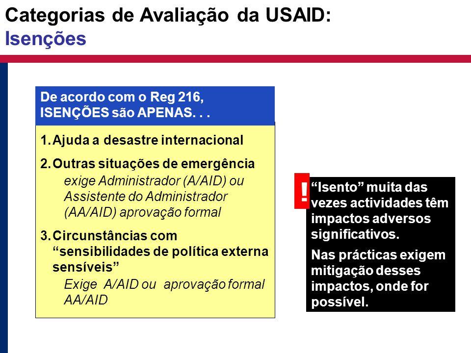 """Categorias de Avaliação da USAID: Isenções """"Isento"""" muita das vezes actividades têm impactos adversos significativos. Nas prácticas exigem mitigação d"""