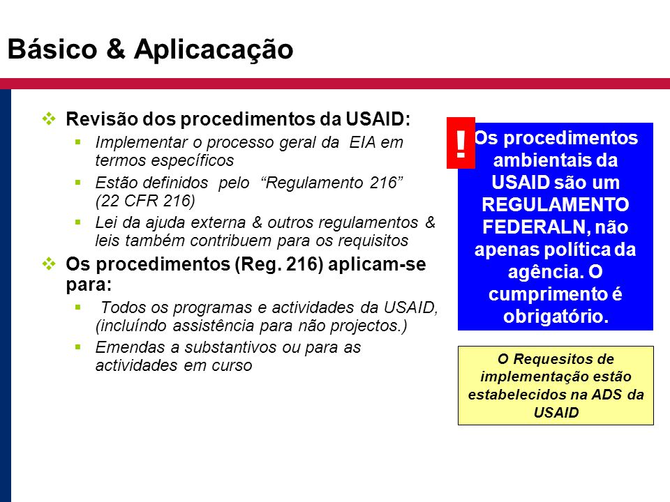 """Básico & Aplicacação  Revisão dos procedimentos da USAID:  Implementar o processo geral da EIA em termos específicos  Estão definidos pelo """"Regulam"""