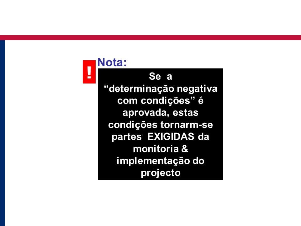 """Nota: Se a """"determinação negativa com condições"""" é aprovada, estas condições tornarm-se partes EXIGIDAS da monitoria & implementação do projecto !"""