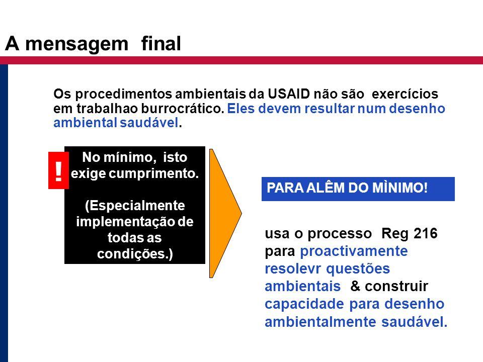 A mensagem final Os procedimentos ambientais da USAID não são exercícios em trabalhao burrocrático. Eles devem resultar num desenho ambiental saudável