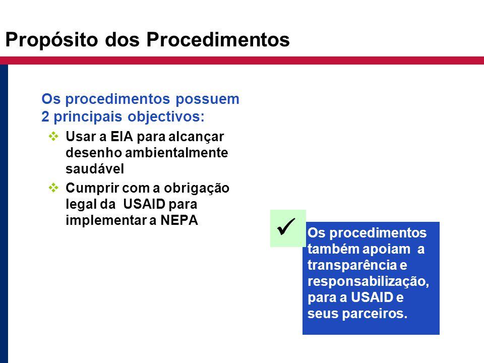 Propósito dos Procedimentos Os procedimentos possuem 2 principais objectivos:  Usar a EIA para alcançar desenho ambientalmente saudável  Cumprir com