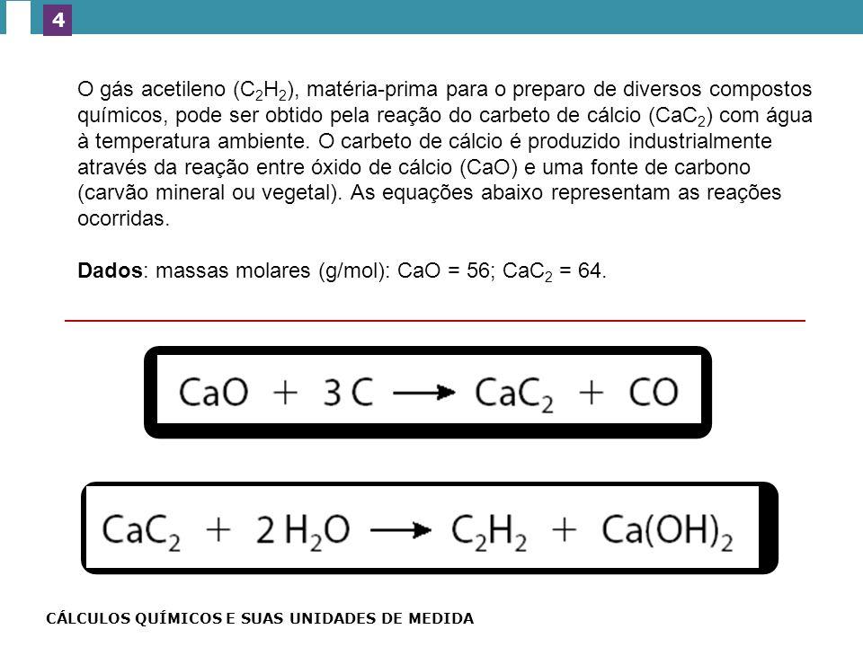 (UFV-MG) O gás acetileno (C 2 H 2 ), matéria-prima para o preparo de diversos compostos químicos, pode ser obtido pela reação do carbeto de cálcio (CaC 2 ) com água à temperatura ambiente.