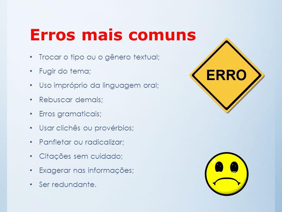 Erros mais comuns Trocar o tipo ou o gênero textual; Fugir do tema; Uso impróprio da linguagem oral; Rebuscar demais; Erros gramaticais; Usar clichês