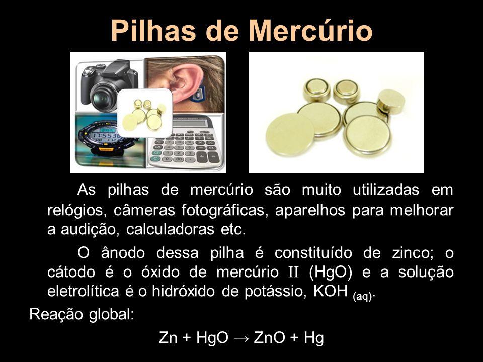 As pilhas de mercúrio são muito utilizadas em relógios, câmeras fotográficas, aparelhos para melhorar a audição, calculadoras etc. O ânodo dessa pilha
