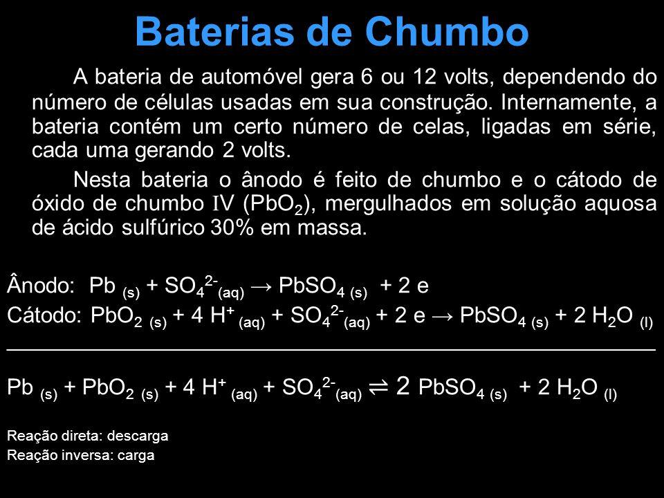 Baterias de Chumbo A bateria de automóvel gera 6 ou 12 volts, dependendo do número de células usadas em sua construção. Internamente, a bateria contém