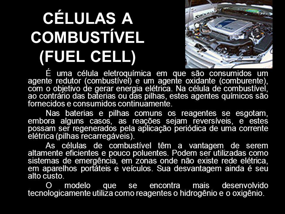 CÉLULAS A COMBUSTÍVEL (FUEL CELL) É uma célula eletroquímica em que são consumidos um agente redutor (combustível) e um agente oxidante (comburente),