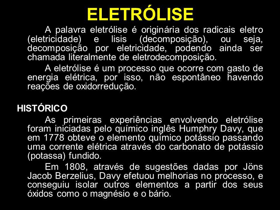 ELETRÓLISE A palavra eletrólise é originária dos radicais eletro (eletricidade) e lisis (decomposição), ou seja, decomposição por eletricidade, podend