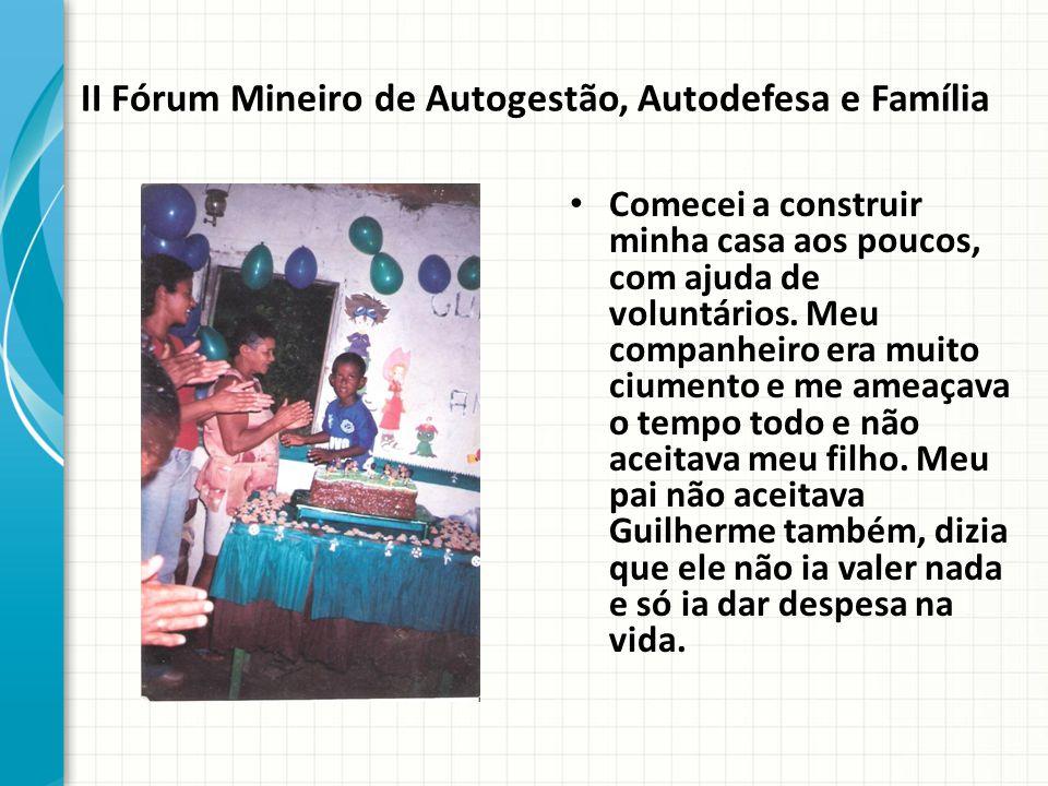 II Fórum Mineiro de Autogestão, Autodefesa e Família Comecei a construir minha casa aos poucos, com ajuda de voluntários.