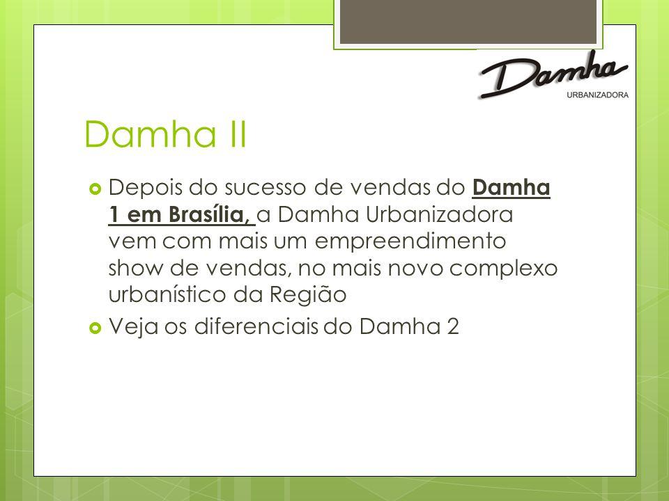 Damha II  Depois do sucesso de vendas do Damha 1 em Brasília, a Damha Urbanizadora vem com mais um empreendimento show de vendas, no mais novo complexo urbanístico da Região  Veja os diferenciais do Damha 2