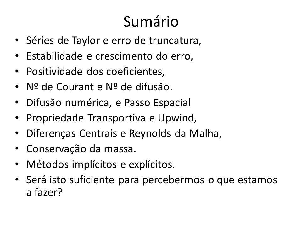 Sumário Séries de Taylor e erro de truncatura, Estabilidade e crescimento do erro, Positividade dos coeficientes, Nº de Courant e Nº de difusão.