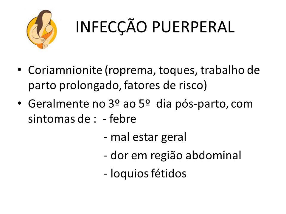 INFECÇÃO PUERPERAL Coriamnionite (roprema, toques, trabalho de parto prolongado, fatores de risco) Geralmente no 3º ao 5º dia pós-parto, com sintomas