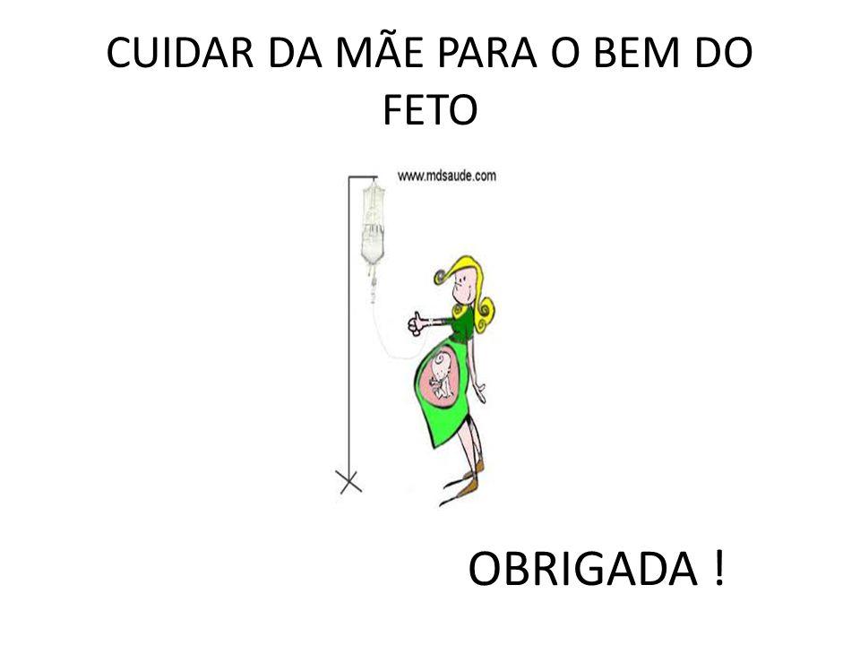 CUIDAR DA MÃE PARA O BEM DO FETO OBRIGADA !