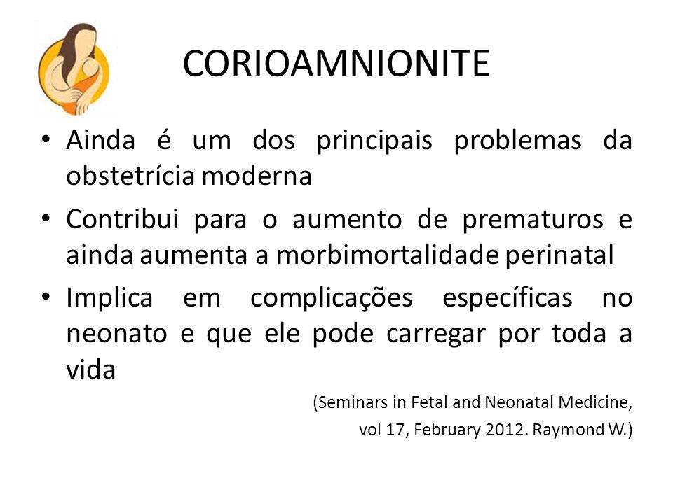 CORIOAMNIONITE Ainda é um dos principais problemas da obstetrícia moderna Contribui para o aumento de prematuros e ainda aumenta a morbimortalidade pe