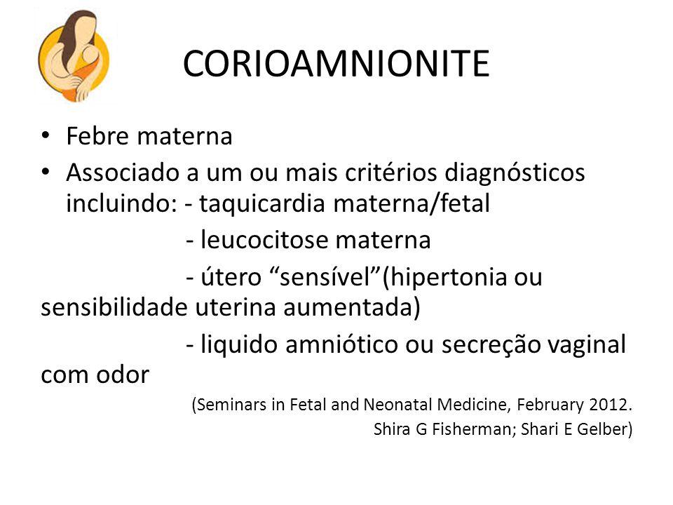 """CORIOAMNIONITE Febre materna Associado a um ou mais critérios diagnósticos incluindo: - taquicardia materna/fetal - leucocitose materna - útero """"sensí"""