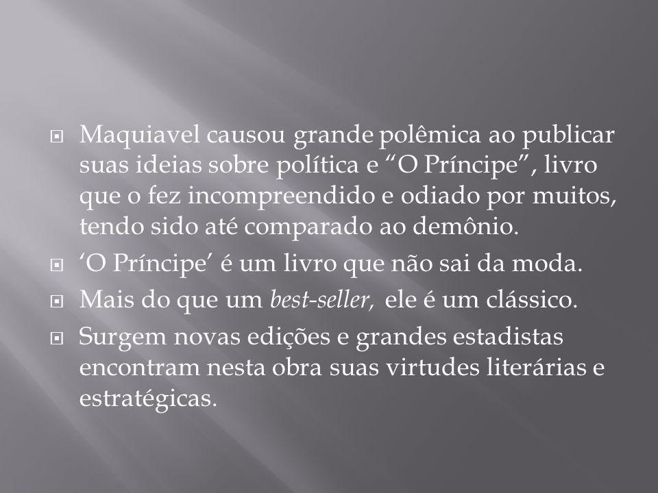 """ Maquiavel causou grande polêmica ao publicar suas ideias sobre política e """"O Príncipe"""", livro que o fez incompreendido e odiado por muitos, tendo si"""