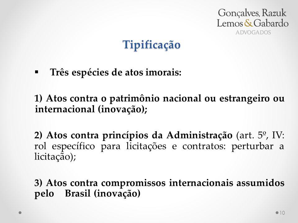 Tipificação  Três espécies de atos imorais: 1) Atos contra o patrimônio nacional ou estrangeiro ou internacional (inovação); 2) Atos contra princípios da Administração (art.