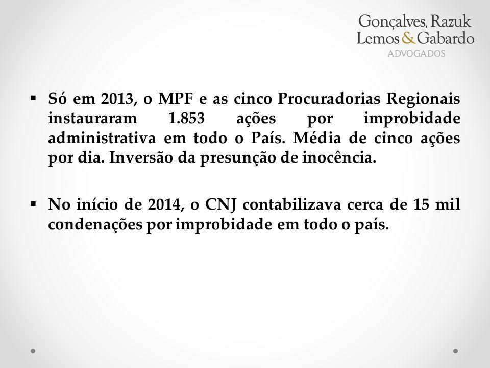  Só em 2013, o MPF e as cinco Procuradorias Regionais instauraram 1.853 ações por improbidade administrativa em todo o País.