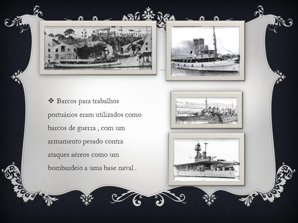  Barcos para trabalhos portuários eram utilizados como barcos de guerra, com um armamento pesado contra ataques aéreos como um bombardeio a uma base naval.