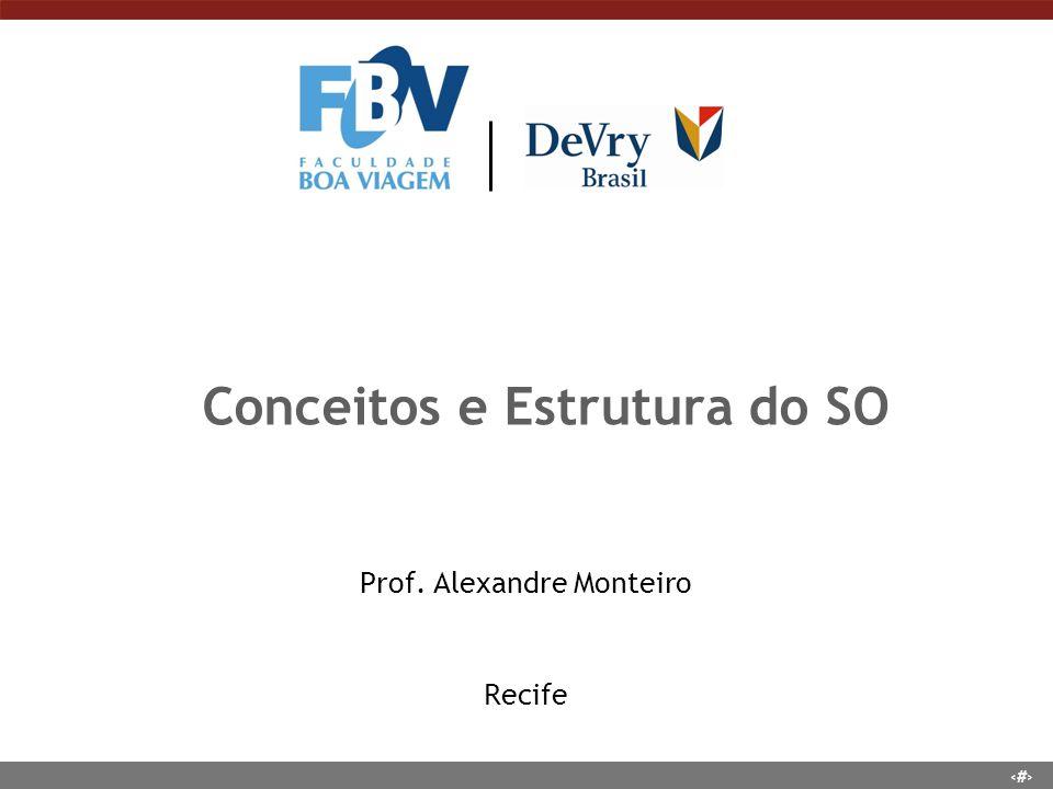 1 Conceitos e Estrutura do SO Prof. Alexandre Monteiro Recife