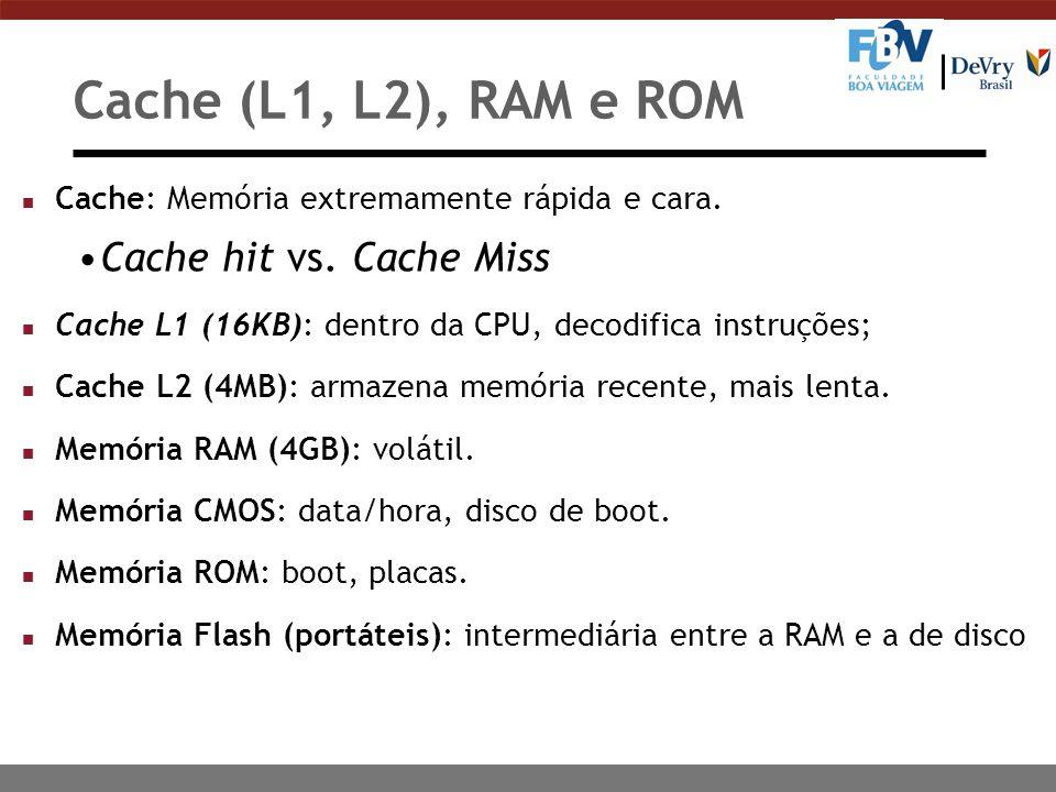 Cache (L1, L2), RAM e ROM n Cache: Memória extremamente rápida e cara. Cache hit vs. Cache Miss n Cache L1 (16KB): dentro da CPU, decodifica instruçõe