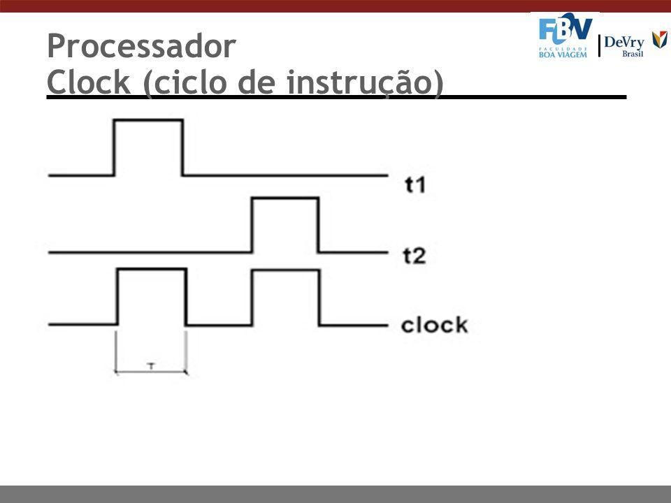 Processador Clock (ciclo de instrução) n A cada intervalo de tempo T, que corresponde a um período do sinal de clock, dá-se o nome de estado.