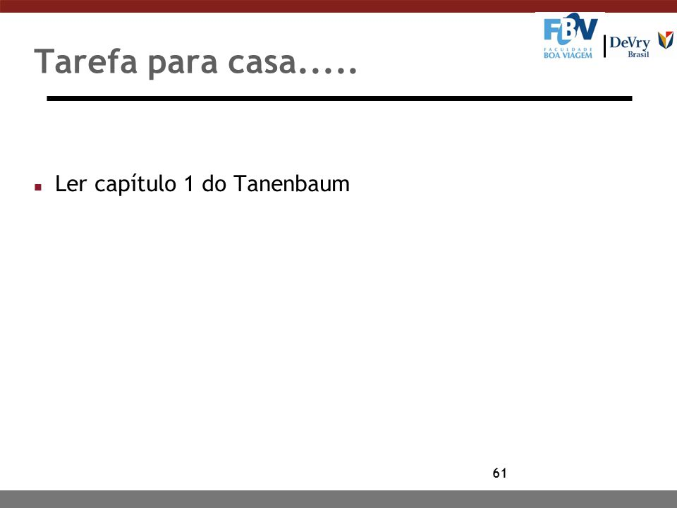 61 Tarefa para casa..... n Ler capítulo 1 do Tanenbaum