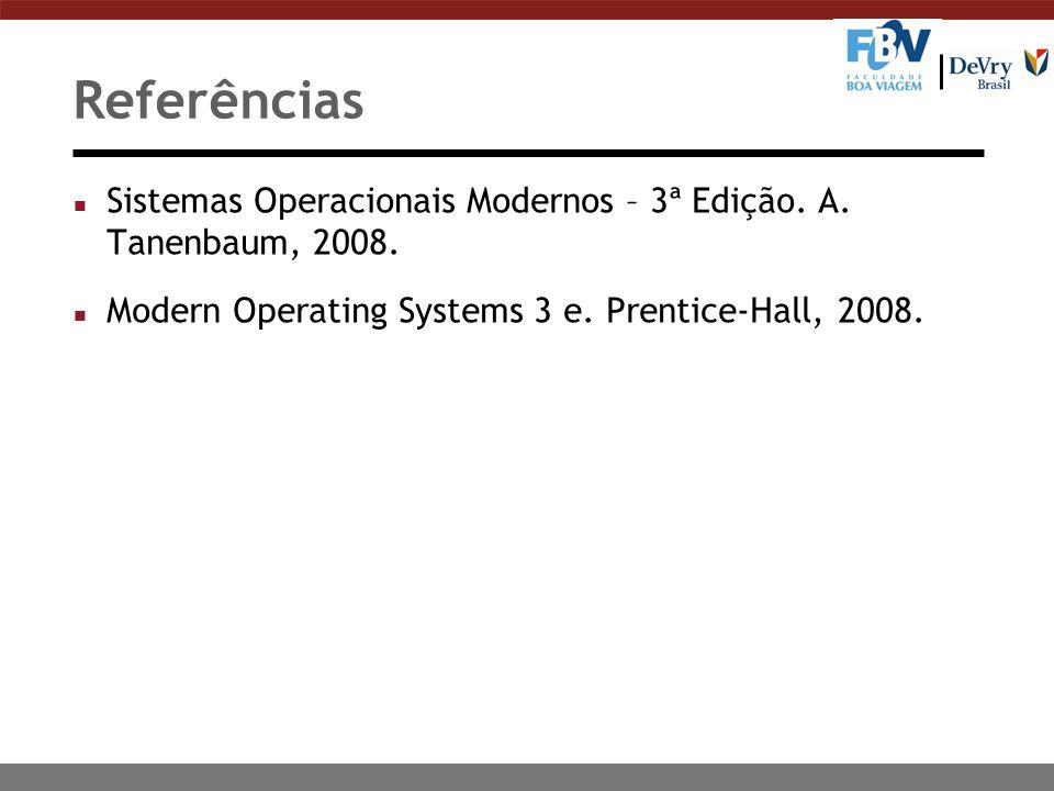Referências n Sistemas Operacionais Modernos – 3ª Edição. A. Tanenbaum, 2008. n Modern Operating Systems 3 e. Prentice-Hall, 2008.