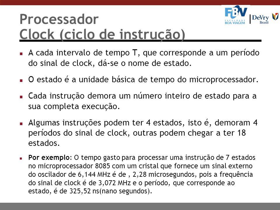 Processador Clock (ciclo de instrução) n A cada intervalo de tempo T, que corresponde a um período do sinal de clock, dá-se o nome de estado. n O esta