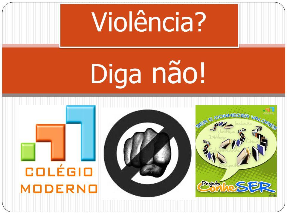 Violência? Diga não!