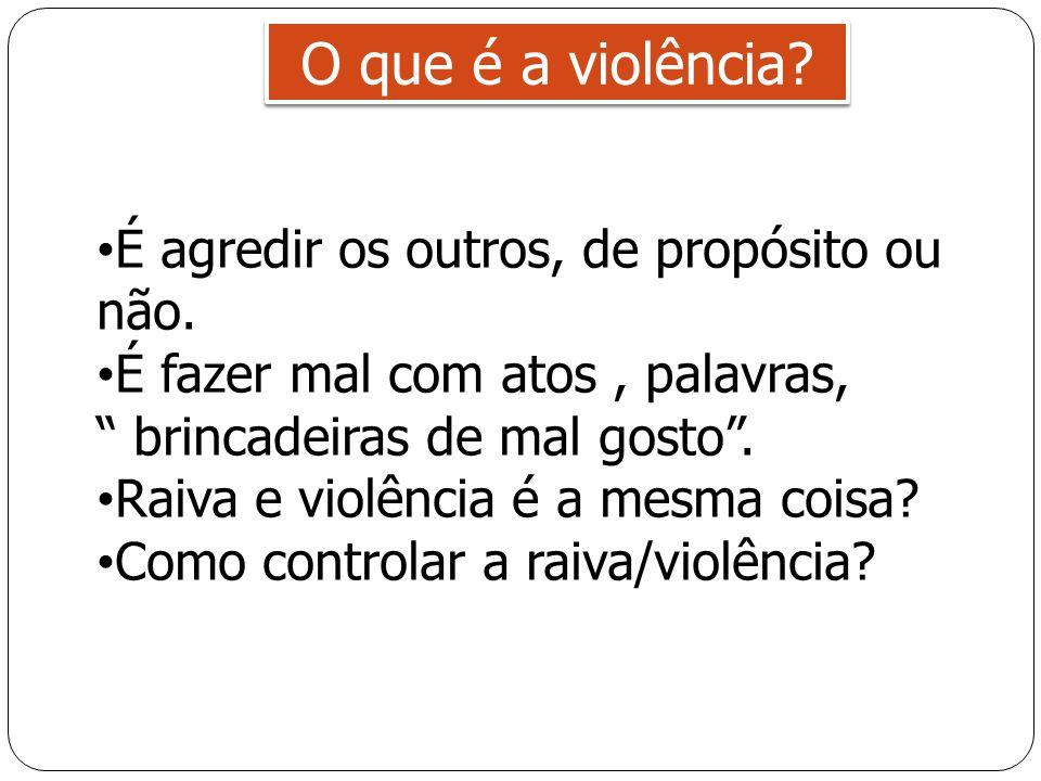 """O que é a violência? É agredir os outros, de propósito ou não. É fazer mal com atos, palavras, """" brincadeiras de mal gosto"""". Raiva e violência é a mes"""