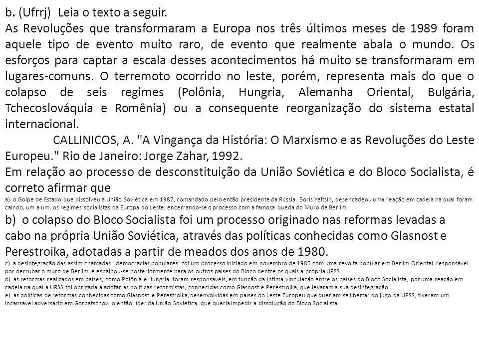 b. (Ufrrj) Leia o texto a seguir. As Revoluções que transformaram a Europa nos três últimos meses de 1989 foram aquele tipo de evento muito raro, de e