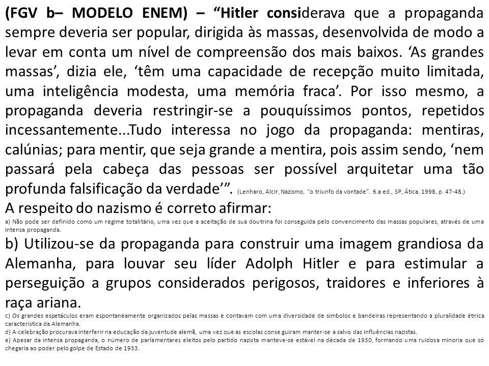 """(FGV b– MODELO ENEM) – """"Hitler considerava que a propaganda sempre deveria ser popular, dirigida às massas, desenvolvida de modo a levar em conta um n"""