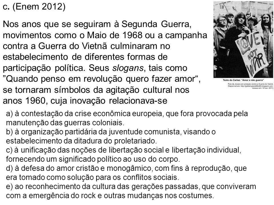 c. (Enem 2012) Nos anos que se seguiram à Segunda Guerra, movimentos como o Maio de 1968 ou a campanha contra a Guerra do Vietnã culminaram no estabel