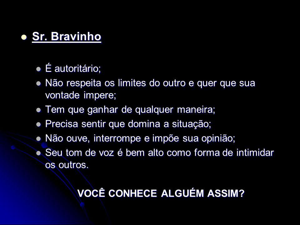 COMPORTAMENTO ASSERTIVO Vamos pensar que existam três tipos de pessoas: Sr. Bonzinho, Sr. Bravinho e Sr. Assertivo. Vamos pensar que existam três tipo