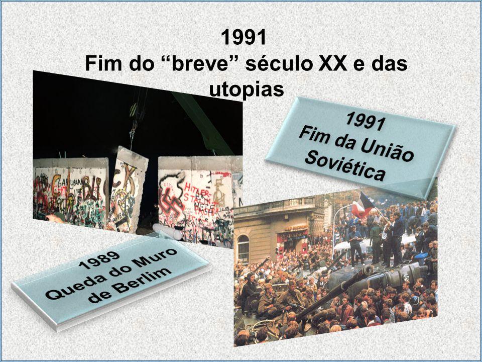 1991 Fim do breve século XX e das utopias