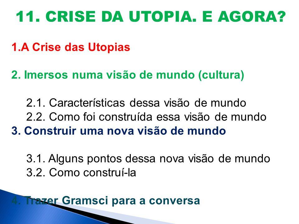 11. CRISE DA UTOPIA. E AGORA. 1.A Crise das Utopias 2.